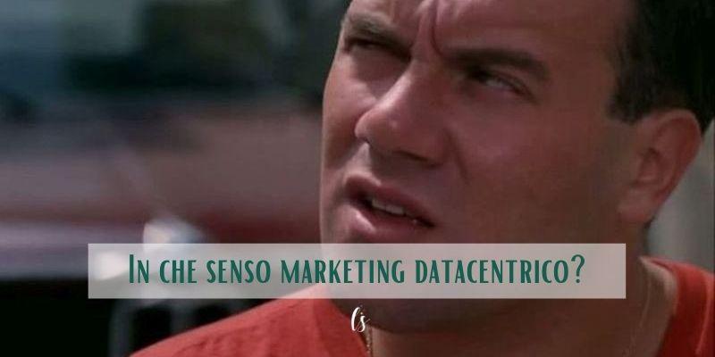 in che senso marketing data centrico