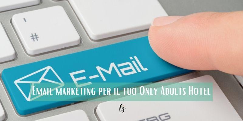 Email marketing_ il contatto diretto con i clienti del tuo Only Adults Hotel