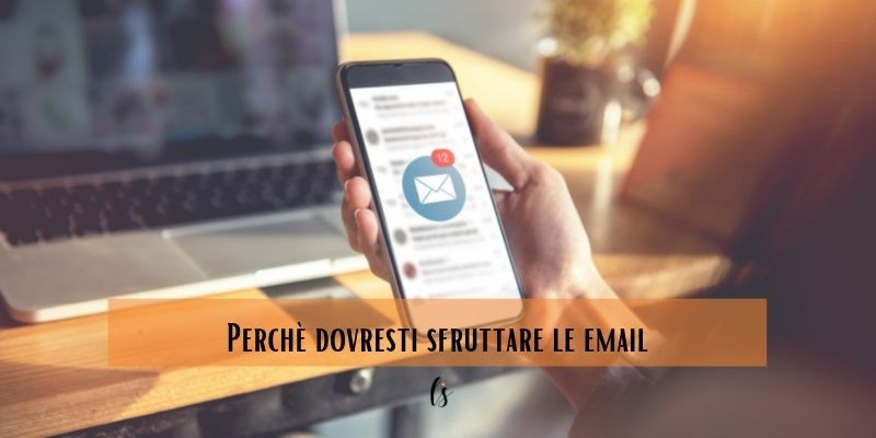 Perchè dovresti sfruttare le email
