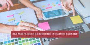 Cosa si intende per marketing data centrico