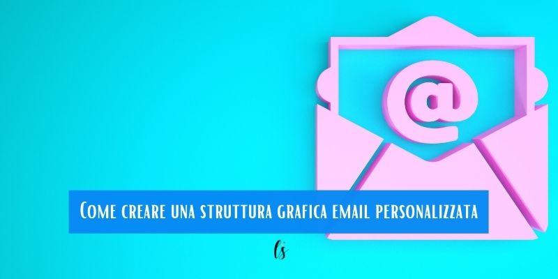Come creare una struttura grafica email personalizzata